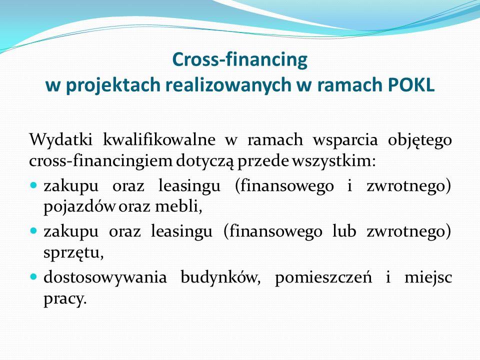 Cross-financing w projektach realizowanych w ramach POKL Wydatki kwalifikowalne w ramach wsparcia objętego cross-financingiem dotyczą przede wszystkim
