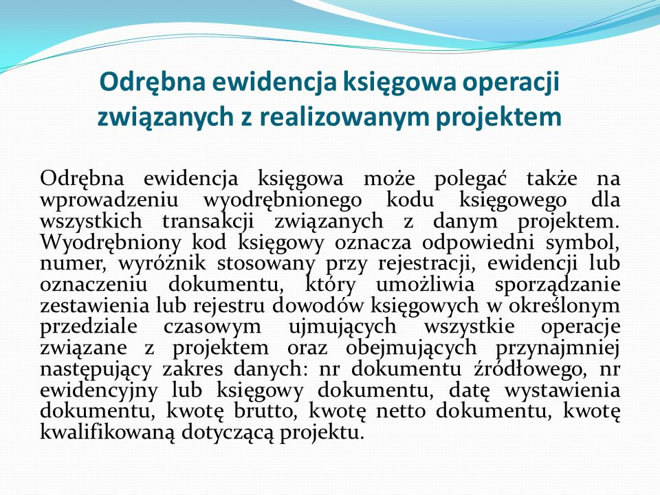 Zasady przyjęte w polityce rachunkowości 1) wyodrębnienie kont kosztów projektu z podziałem na konta: kosztów operacyjnych, np.