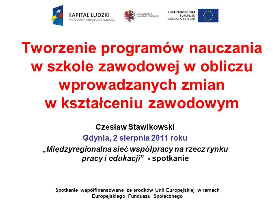 Tworzenie programów nauczania w szkole zawodowej w obliczu wprowadzanych zmian w kształceniu zawodowym Czesław Stawikowski Gdynia, 2 sierpnia 2011 rok