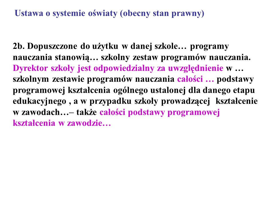 Ustawa o systemie oświaty (obecny stan prawny) 2b. Dopuszczone do użytku w danej szkole… programy nauczania stanowią… szkolny zestaw programów nauczan