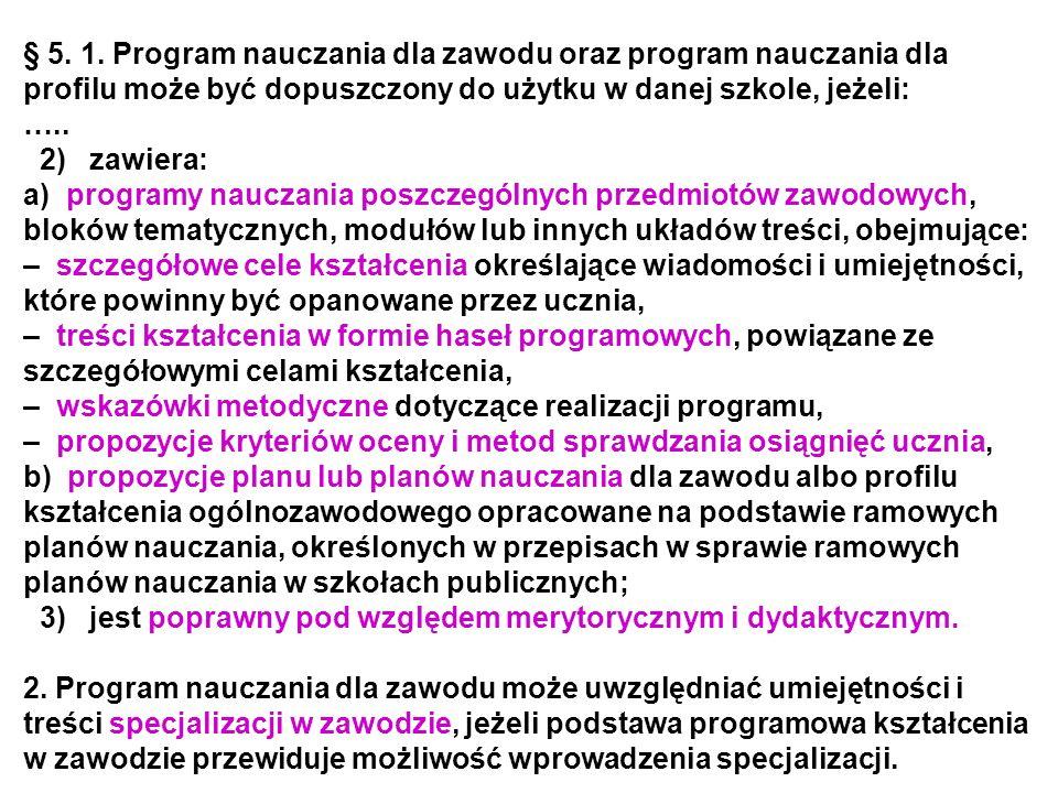 § 5. 1. Program nauczania dla zawodu oraz program nauczania dla profilu może być dopuszczony do użytku w danej szkole, jeżeli: ….. 2) zawiera: a) prog