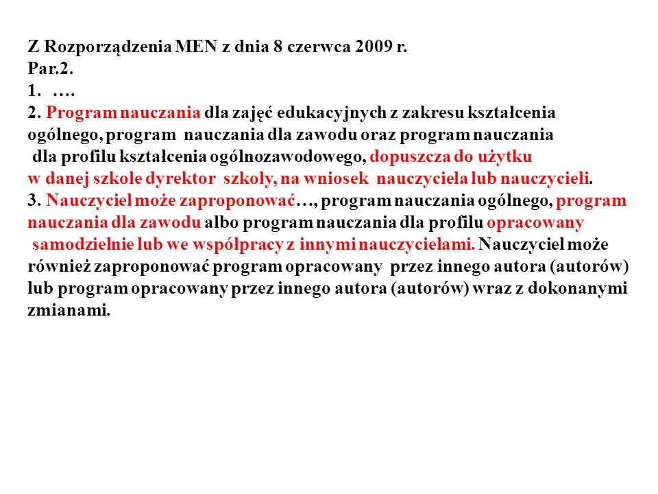 Z Rozporządzenia MEN z dnia 8 czerwca 2009 r. Par.2. 1.…. 2. Program nauczania dla zajęć edukacyjnych z zakresu kształcenia ogólnego, program nauczani