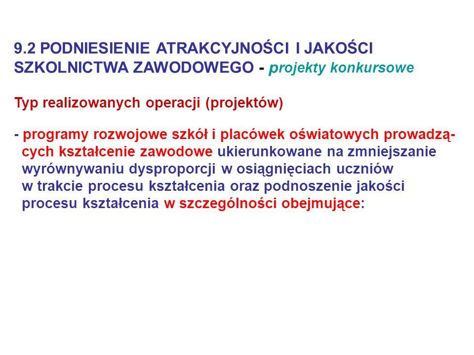 9.2 PODNIESIENIE ATRAKCYJNOŚCI I JAKOŚCI SZKOLNICTWA ZAWODOWEGO - p rojekty konkursowe Typ realizowanych operacji (projektów) - programy rozwojowe szk