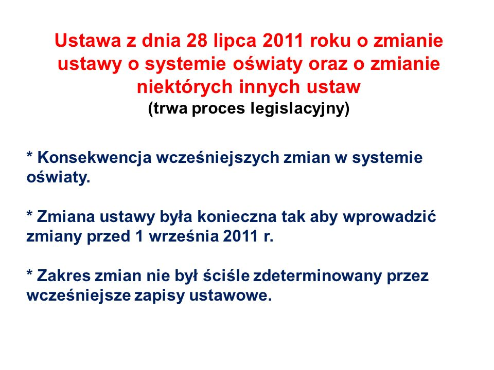 Ustawa z dnia 28 lipca 2011 roku o zmianie ustawy o systemie oświaty i innych ustaw Najważniejsze zmiany w szkolnictwie zawodowym 1.Likwidacja typów szkół: - liceów profilowanych, - uzupełniających liceów ogólnokształcących, - techników uzupełniających, 2.