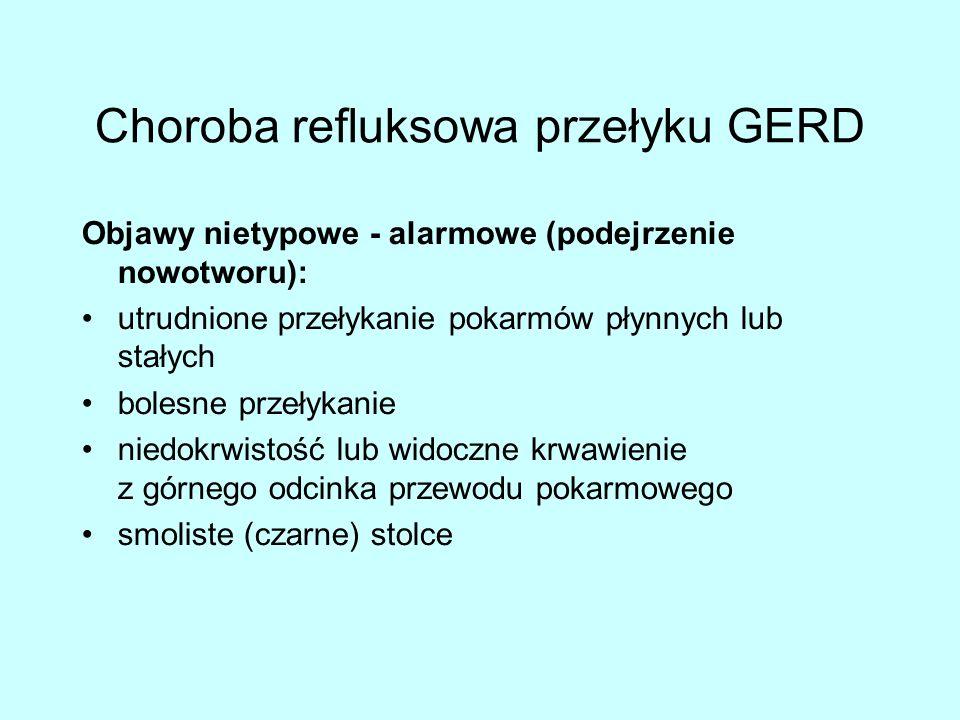 Choroba refluksowa przełyku GERD Objawy nietypowe - alarmowe (podejrzenie nowotworu): utrudnione przełykanie pokarmów płynnych lub stałych bolesne przełykanie niedokrwistość lub widoczne krwawienie z górnego odcinka przewodu pokarmowego smoliste (czarne) stolce