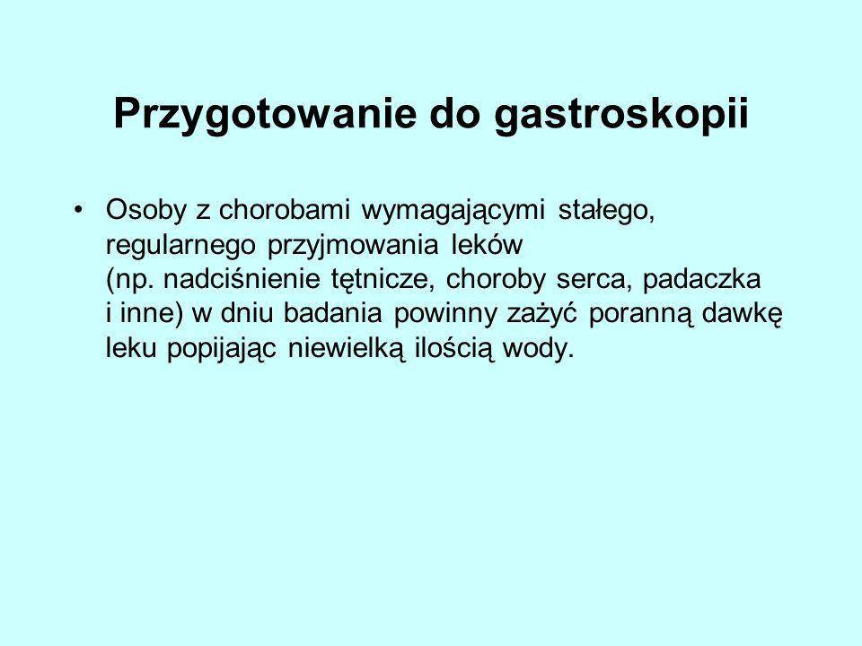 Przygotowanie do gastroskopii Osoby z chorobami wymagającymi stałego, regularnego przyjmowania leków (np.