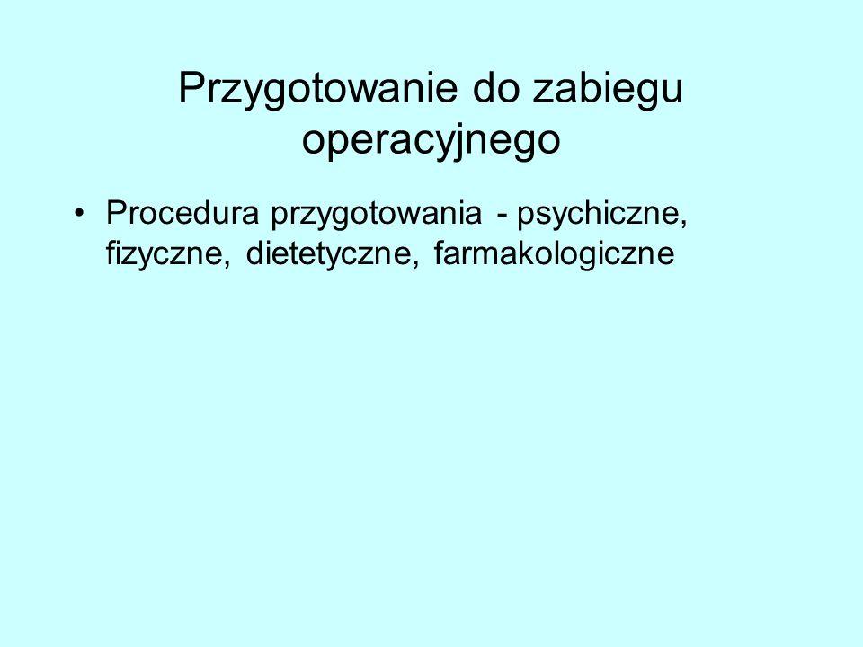 Przygotowanie do zabiegu operacyjnego Procedura przygotowania - psychiczne, fizyczne, dietetyczne, farmakologiczne