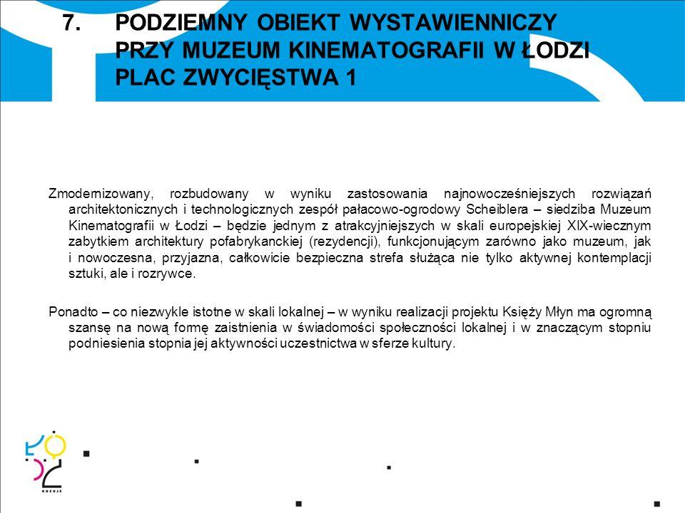 7. PODZIEMNY OBIEKT WYSTAWIENNICZY PRZY MUZEUM KINEMATOGRAFII W ŁODZI PLAC ZWYCIĘSTWA 1 Zmodernizowany, rozbudowany w wyniku zastosowania najnowocześn
