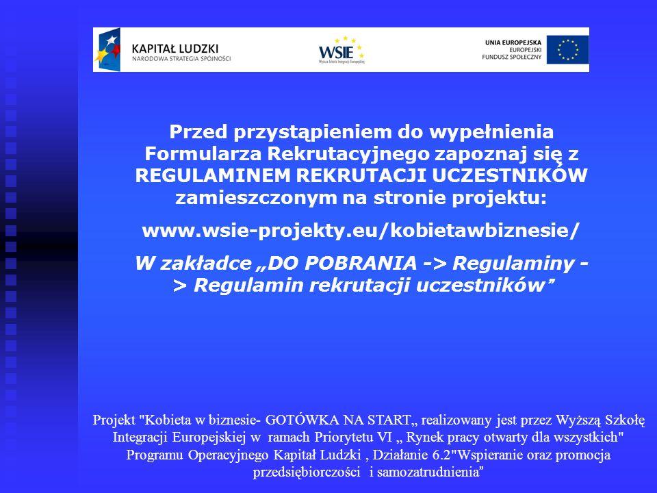 Przed przystąpieniem do wypełnienia Formularza Rekrutacyjnego zapoznaj się z REGULAMINEM REKRUTACJI UCZESTNIKÓW zamieszczonym na stronie projektu: www