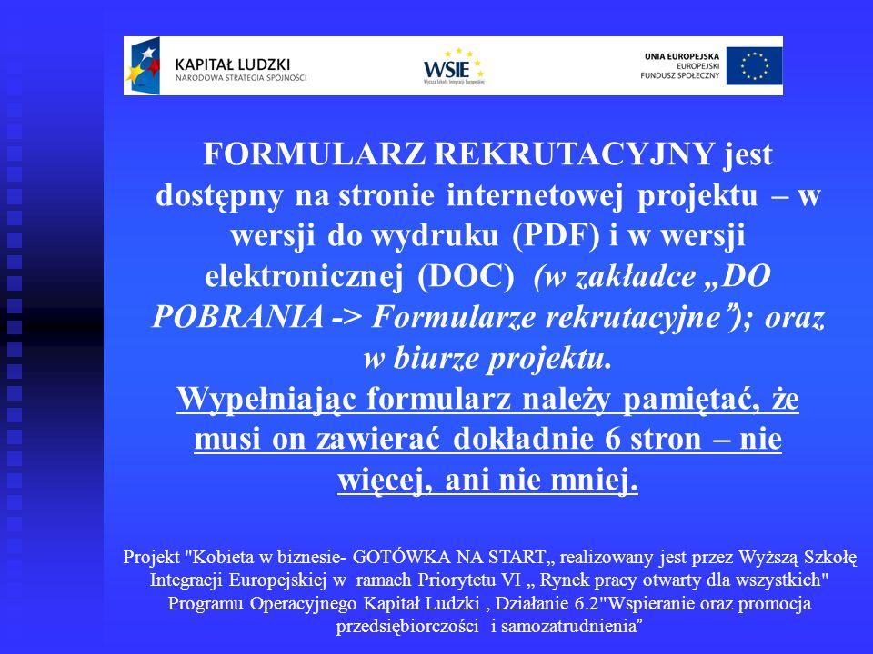FORMULARZ REKRUTACYJNY jest dostępny na stronie internetowej projektu – w wersji do wydruku (PDF) i w wersji elektronicznej (DOC) (w zakładce DO POBRA