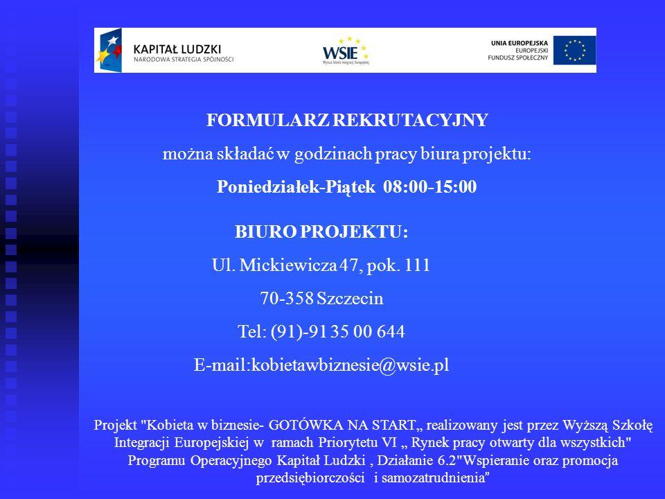 FORMULARZ REKRUTACYJNY można składać w godzinach pracy biura projektu: Poniedziałek-Piątek 08:00-15:00 BIURO PROJEKTU: Ul. Mickiewicza 47, pok. 111 70