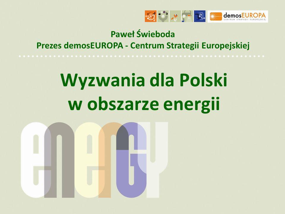 Wyzwania dla Polski w obszarze energii Paweł Świeboda Prezes demosEUROPA - Centrum Strategii Europejskiej