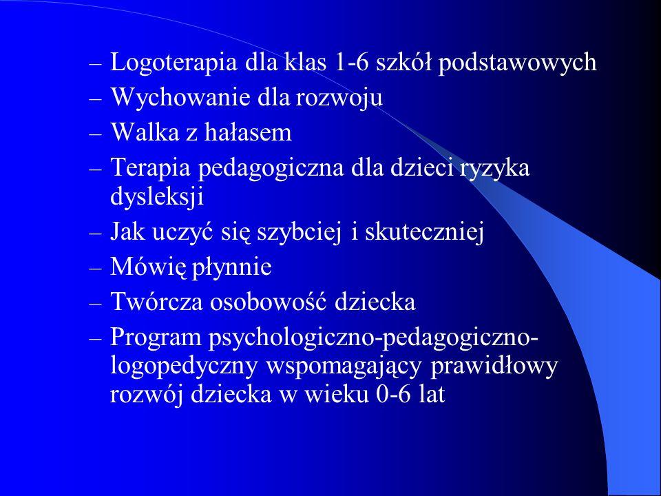 – Logoterapia dla klas 1-6 szkół podstawowych – Wychowanie dla rozwoju – Walka z hałasem – Terapia pedagogiczna dla dzieci ryzyka dysleksji – Jak uczy