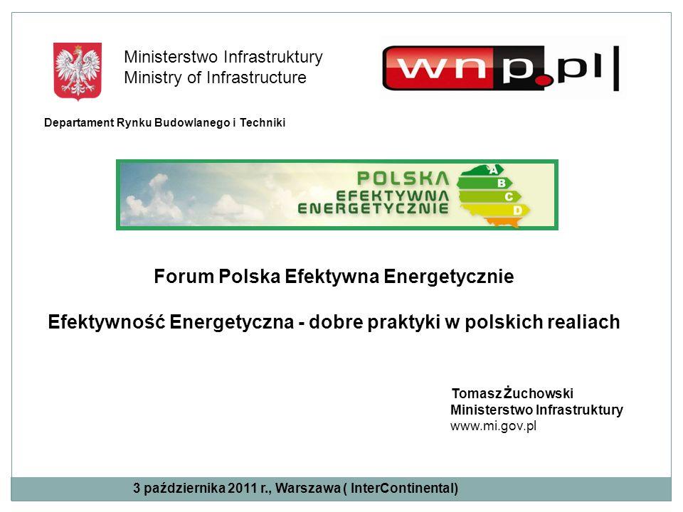 Tomasz Żuchowski Ministerstwo Infrastruktury www.mi.gov.pl Forum Polska Efektywna Energetycznie Efektywność Energetyczna - dobre praktyki w polskich r