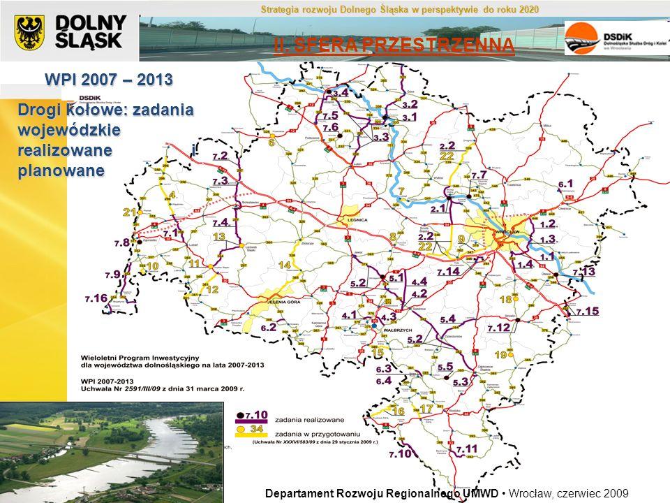 Źródło: DSDiK Departament Rozwoju Regionalnego UMWD Wrocław, maj 2009 WPI 2007 – 2013 Drogi kołowe: zadania wojewódzkie realizowane i planowane Depart