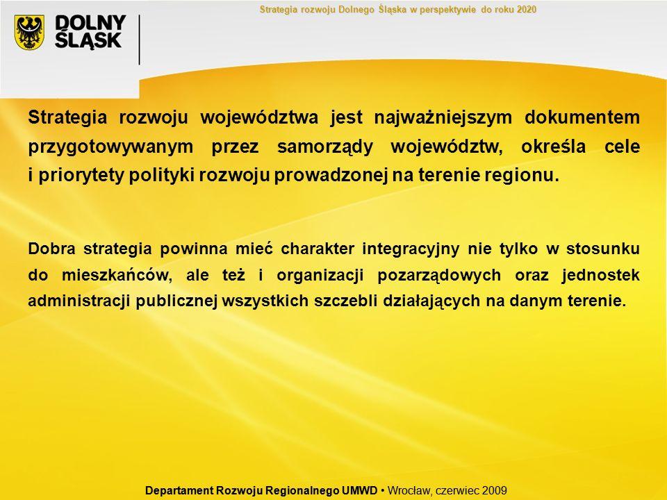 Departament Rozwoju Regionalnego UMWD Wrocław, czerwiec 2009 Strategia rozwoju województwa jest najważniejszym dokumentem przygotowywanym przez samorz
