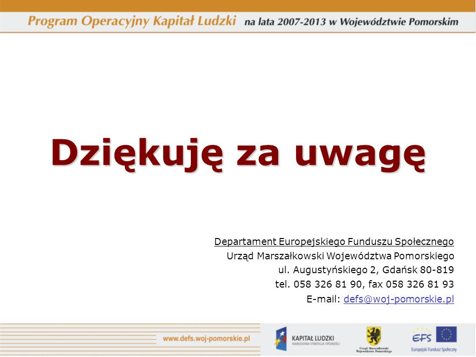 Dziękuję za uwagę Departament Europejskiego Funduszu Społecznego Urząd Marszałkowski Województwa Pomorskiego ul. Augustyńskiego 2, Gdańsk 80-819 tel.