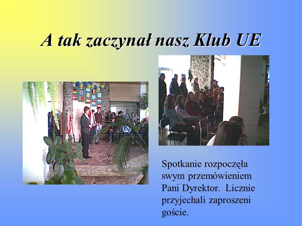 A tak zaczynał nasz Klub UE Spotkanie rozpoczęła swym przemówieniem Pani Dyrektor. Licznie przyjechali zaproszeni goście.