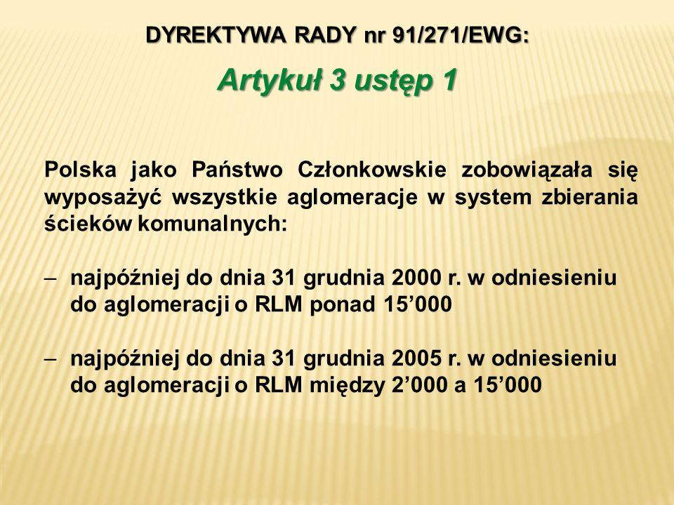 DYREKTYWA RADY nr 91/271/EWG: Polska jako Państwo Członkowskie zobowiązała się wyposażyć wszystkie aglomeracje w system zbierania ścieków komunalnych: