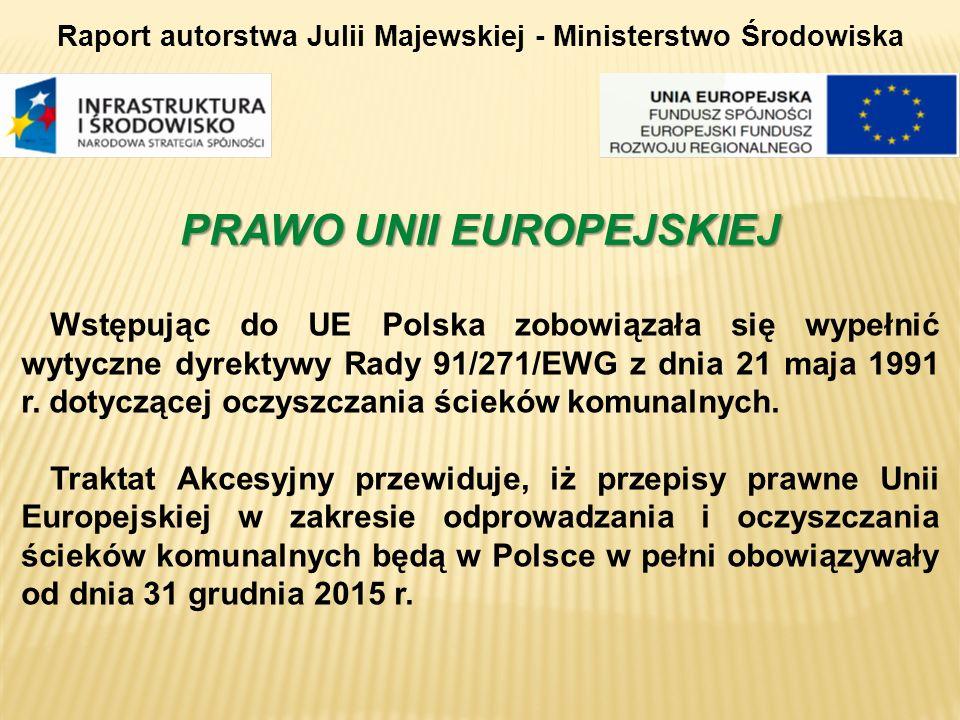 PRAWO UNII EUROPEJSKIEJ Wstępując do UE Polska zobowiązała się wypełnić wytyczne dyrektywy Rady 91/271/EWG z dnia 21 maja 1991 r. dotyczącej oczyszcza