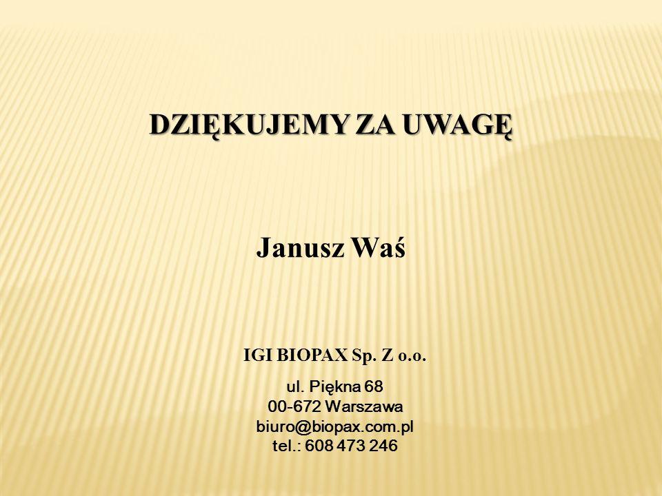 DZIĘKUJEMY ZA UWAGĘ Janusz Waś IGI BIOPAX Sp. Z o.o. ul. Piękna 68 00-672 Warszawa biuro@biopax.com.pl tel.: 608 473 246