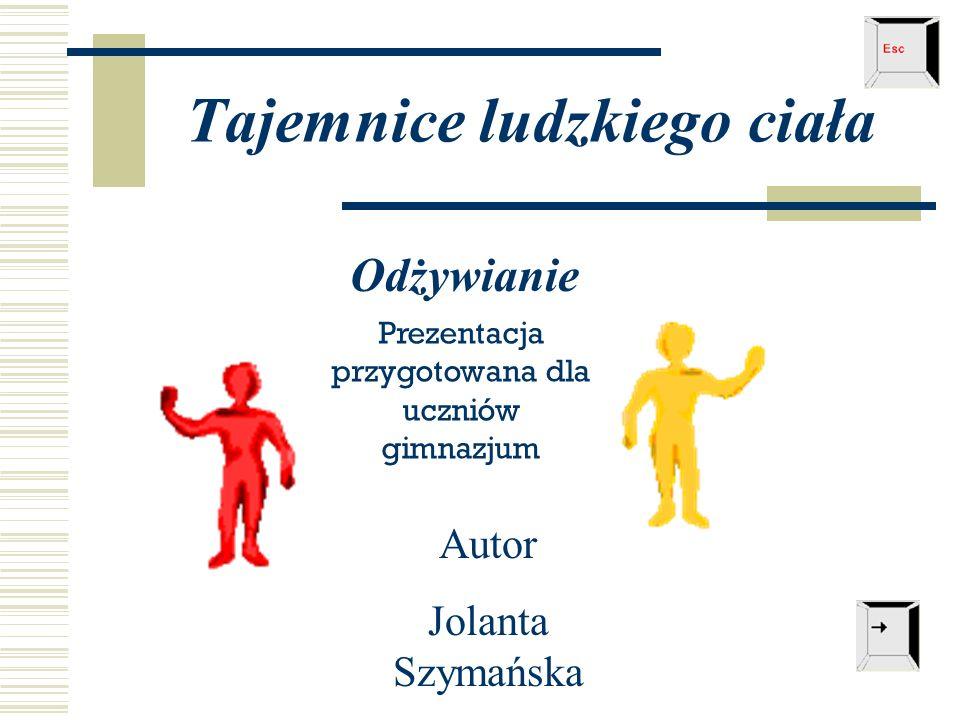 Tajemnice ludzkiego ciała Odżywianie Autor Jolanta Szymańska Prezentacja przygotowana dla uczniów gimnazjum