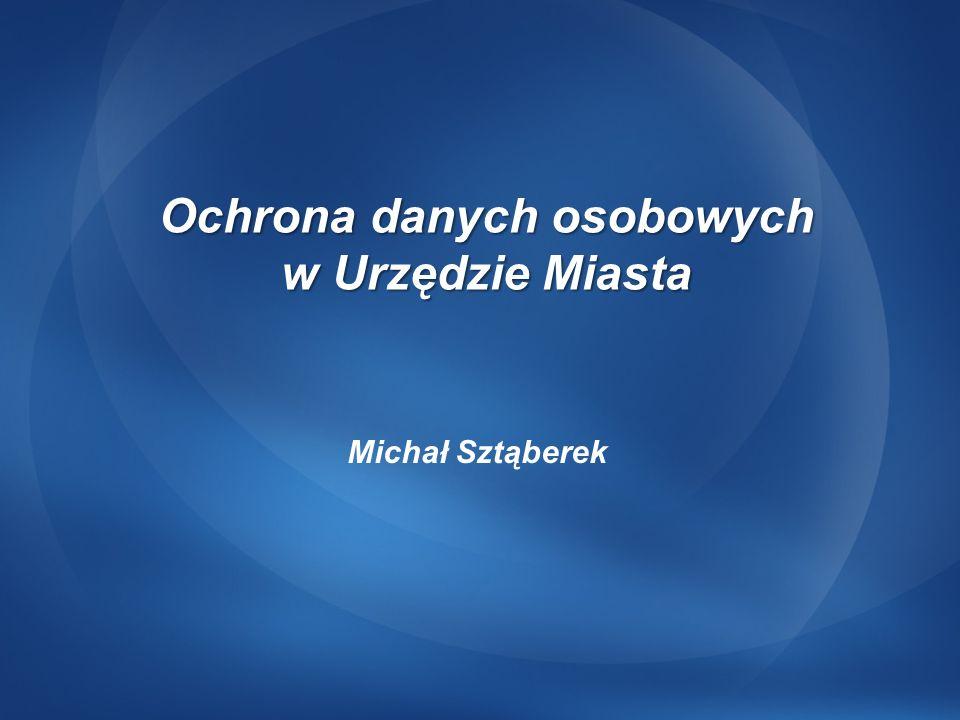 Ochrona danych osobowych w Urzędzie Miasta Michał Sztąberek