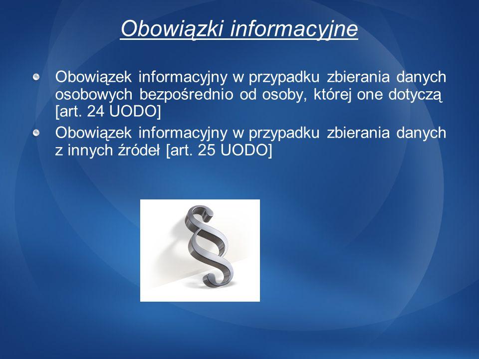 Obowiązki informacyjne Obowiązek informacyjny w przypadku zbierania danych osobowych bezpośrednio od osoby, której one dotyczą [art. 24 UODO] Obowiąze