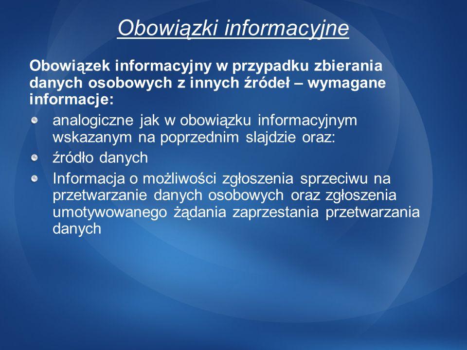 Obowiązki informacyjne Obowiązek informacyjny w przypadku zbierania danych osobowych z innych źródeł – wymagane informacje: analogiczne jak w obowiązk