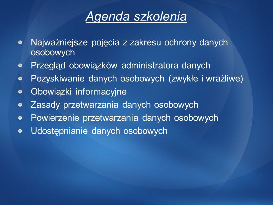 Agenda szkolenia Najważniejsze pojęcia z zakresu ochrony danych osobowych Przegląd obowiązków administratora danych Pozyskiwanie danych osobowych (zwy