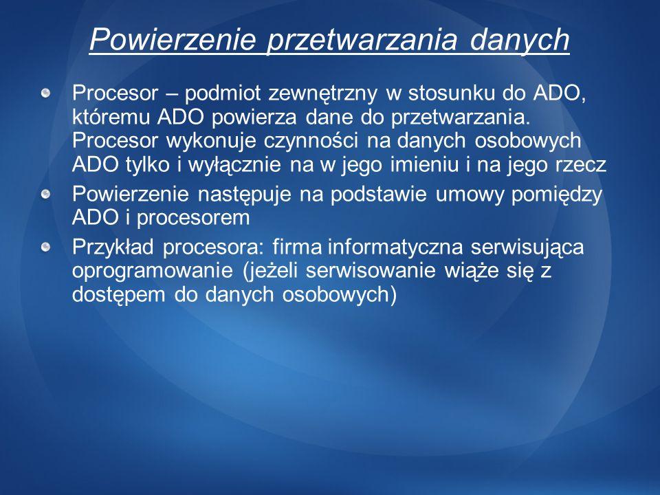 Powierzenie przetwarzania danych Procesor – podmiot zewnętrzny w stosunku do ADO, któremu ADO powierza dane do przetwarzania. Procesor wykonuje czynno