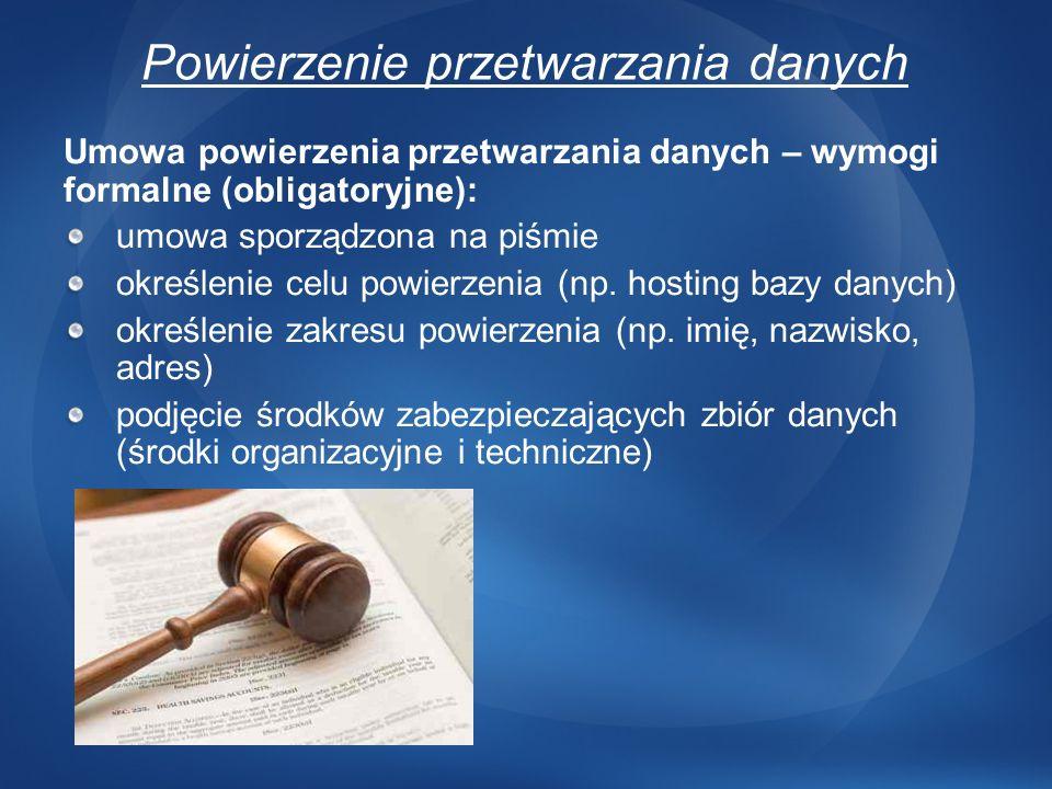 Powierzenie przetwarzania danych Umowa powierzenia przetwarzania danych – wymogi formalne (obligatoryjne): umowa sporządzona na piśmie określenie celu