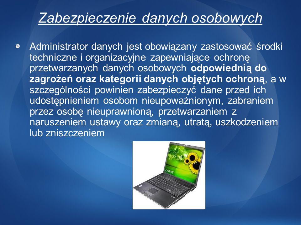Administrator danych jest obowiązany zastosować środki techniczne i organizacyjne zapewniające ochronę przetwarzanych danych osobowych odpowiednią do