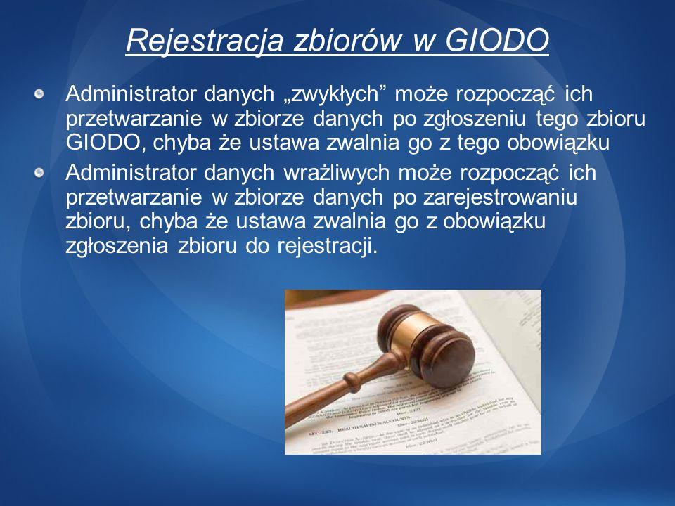 Rejestracja zbiorów w GIODO Administrator danych zwykłych może rozpocząć ich przetwarzanie w zbiorze danych po zgłoszeniu tego zbioru GIODO, chyba że
