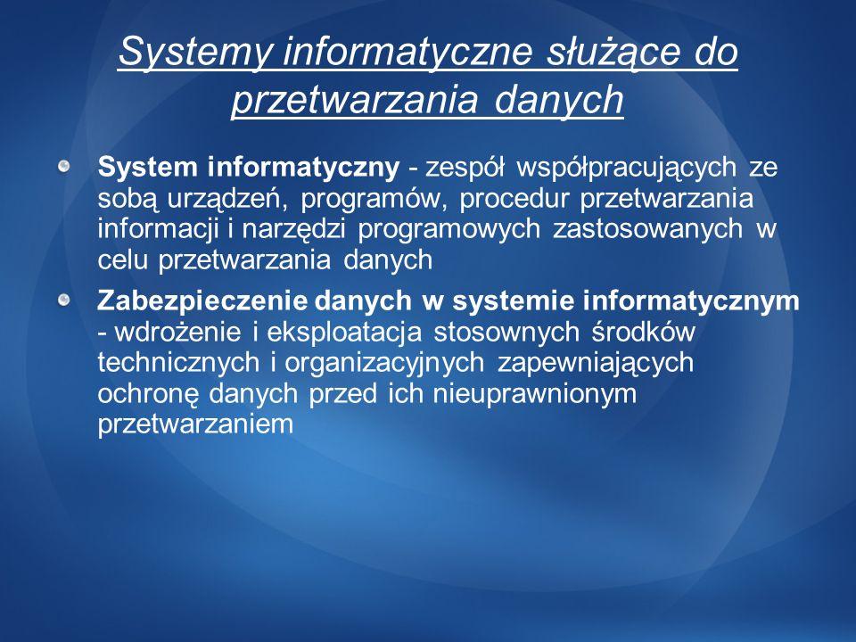 Systemy informatyczne służące do przetwarzania danych System informatyczny - zespół współpracujących ze sobą urządzeń, programów, procedur przetwarzan