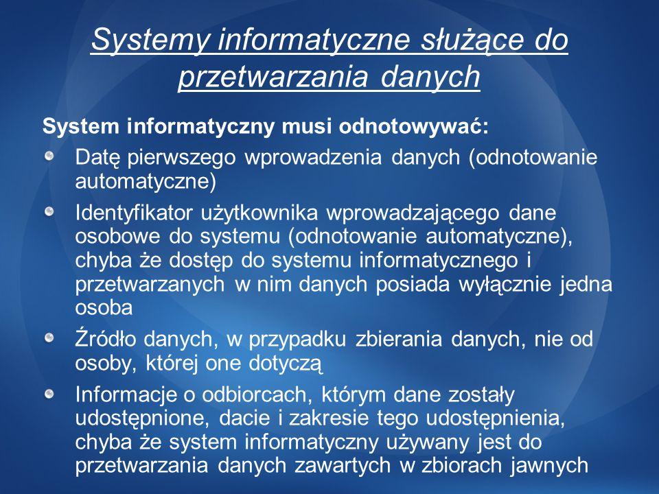 Systemy informatyczne służące do przetwarzania danych System informatyczny musi odnotowywać: Datę pierwszego wprowadzenia danych (odnotowanie automaty