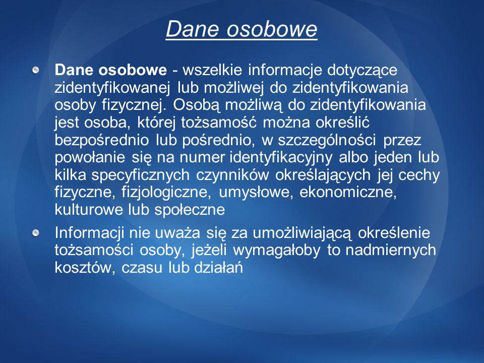 Dane osobowe Dane osobowe - wszelkie informacje dotyczące zidentyfikowanej lub możliwej do zidentyfikowania osoby fizycznej. Osobą możliwą do zidentyf
