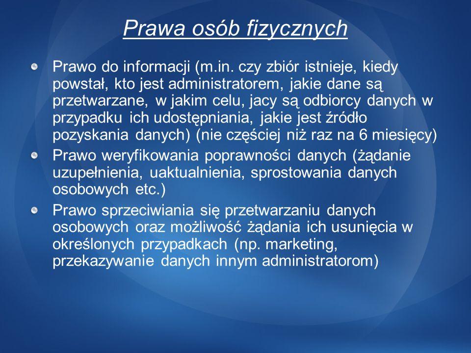 Prawa osób fizycznych Prawo do informacji (m.in. czy zbiór istnieje, kiedy powstał, kto jest administratorem, jakie dane są przetwarzane, w jakim celu