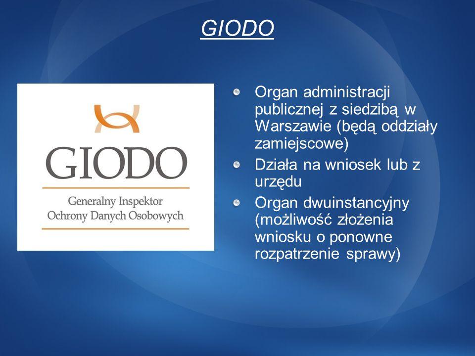GIODO Organ administracji publicznej z siedzibą w Warszawie (będą oddziały zamiejscowe) Działa na wniosek lub z urzędu Organ dwuinstancyjny (możliwość