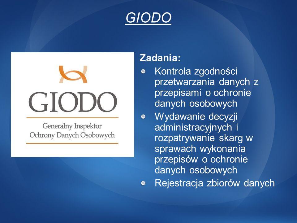 GIODO Zadania: Kontrola zgodności przetwarzania danych z przepisami o ochronie danych osobowych Wydawanie decyzji administracyjnych i rozpatrywanie sk