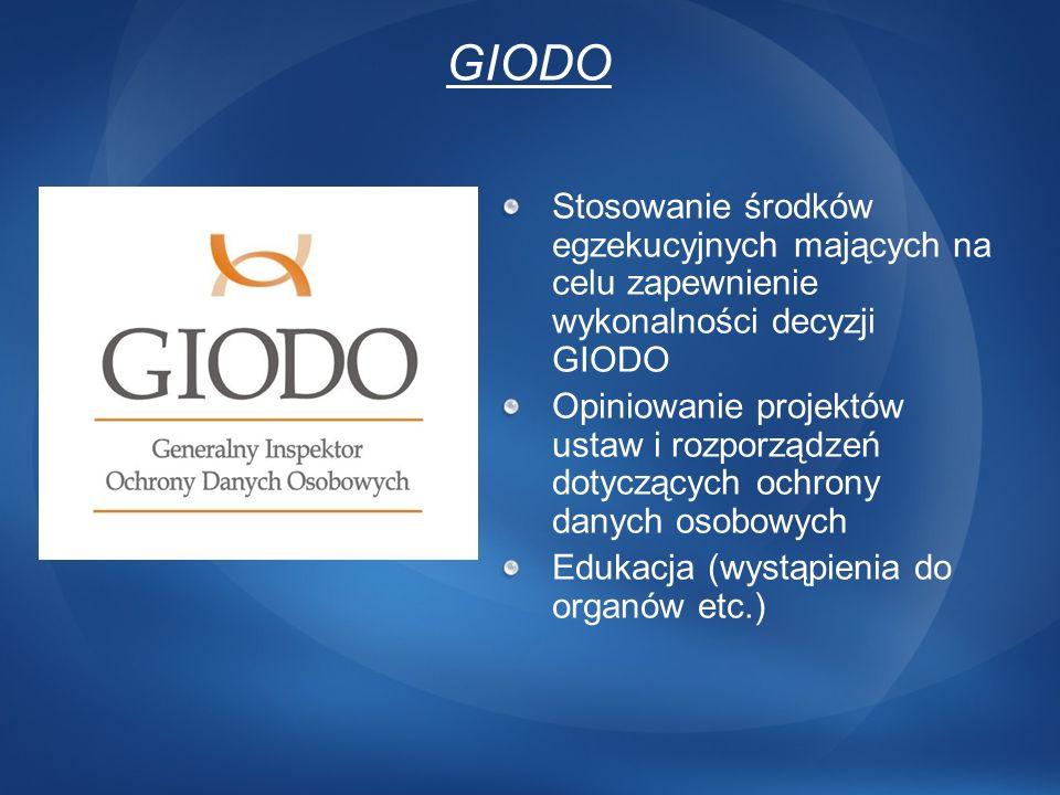GIODO Stosowanie środków egzekucyjnych mających na celu zapewnienie wykonalności decyzji GIODO Opiniowanie projektów ustaw i rozporządzeń dotyczących