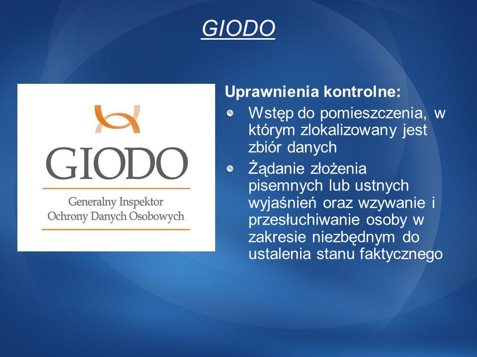 GIODO Uprawnienia kontrolne: Wstęp do pomieszczenia, w którym zlokalizowany jest zbiór danych Żądanie złożenia pisemnych lub ustnych wyjaśnień oraz wz