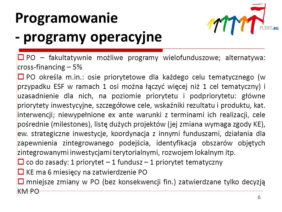 Programowanie - programy operacyjne PO – fakultatywnie możliwe programy wielofunduszowe; alternatywa: cross-financing – 5% PO określa m.in.: osie prio