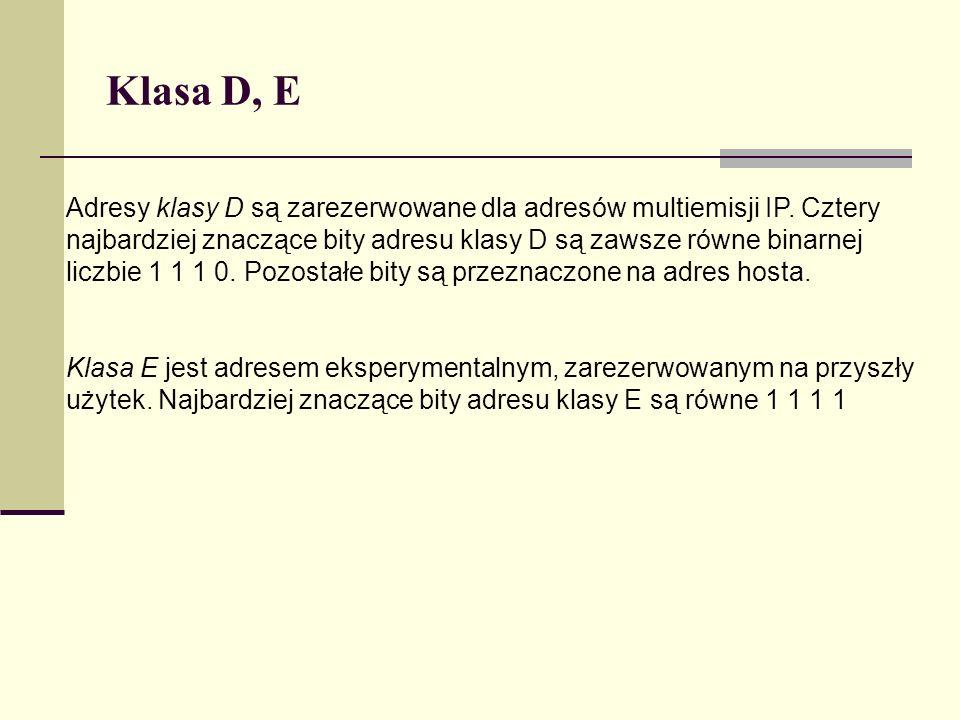 Klasa D, E Adresy klasy D są zarezerwowane dla adresów multiemisji IP. Cztery najbardziej znaczące bity adresu klasy D są zawsze równe binarnej liczbi