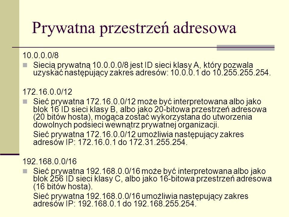 Prywatna przestrzeń adresowa 10.0.0.0/8 Siecią prywatną 10.0.0.0/8 jest ID sieci klasy A, który pozwala uzyskać następujący zakres adresów: 10.0.0.1 d