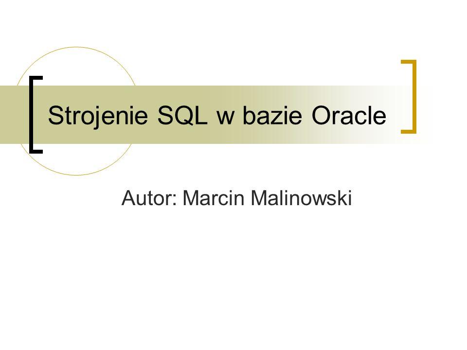 Strojenie SQL w bazie Oracle Autor: Marcin Malinowski