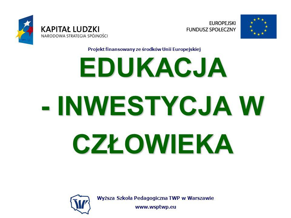 Wyższa Szkoła Pedagogiczna TWP w Warszawie www.wsptwp.eu Projekt finansowany ze środków Unii Europejskiej EDUKACJA - INWESTYCJA W CZŁOWIEKA
