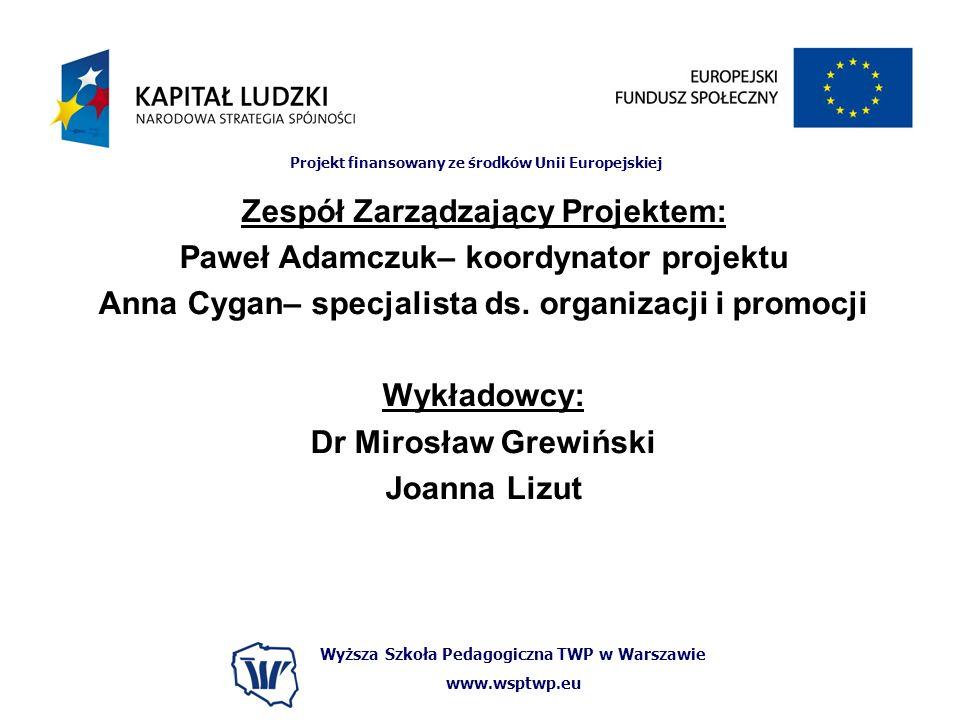 Wyższa Szkoła Pedagogiczna TWP w Warszawie www.wsptwp.eu Projekt finansowany ze środków Unii Europejskiej Zespół Zarządzający Projektem: Paweł Adamczu