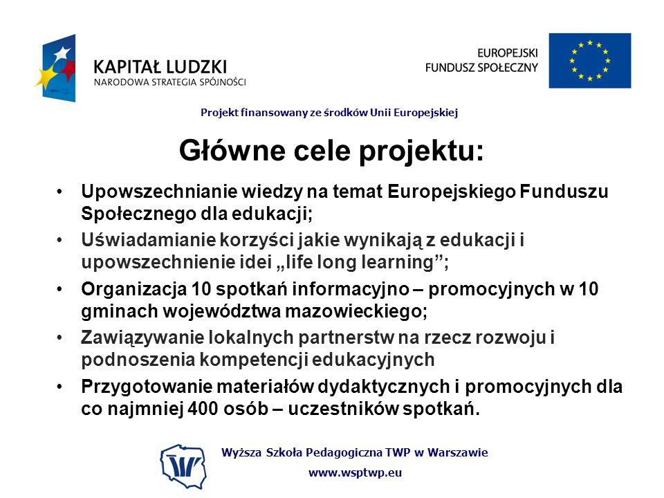 Wyższa Szkoła Pedagogiczna TWP w Warszawie www.wsptwp.eu Projekt finansowany ze środków Unii Europejskiej Główne cele projektu: Upowszechnianie wiedzy