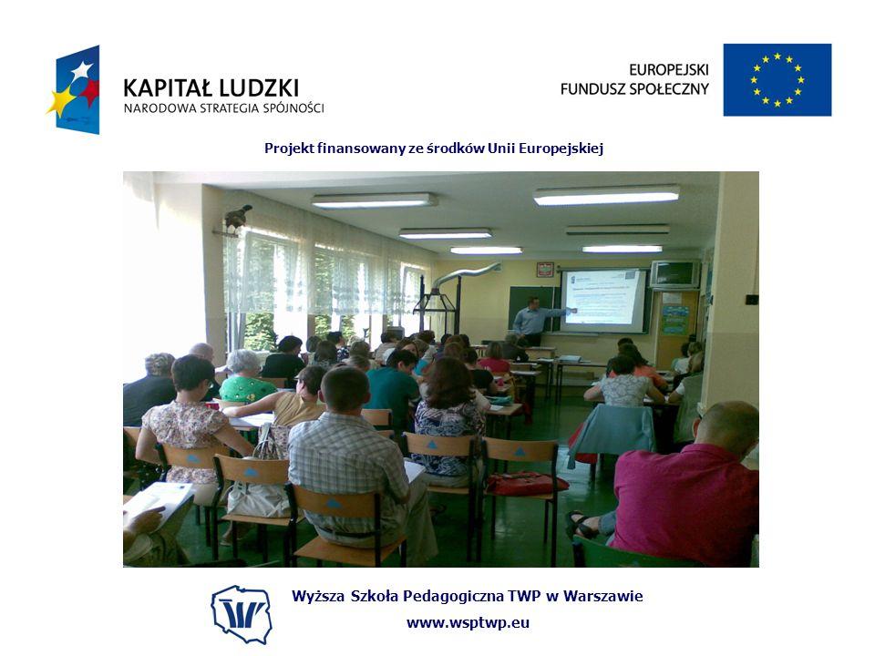 Wyższa Szkoła Pedagogiczna TWP w Warszawie www.wsptwp.eu Projekt finansowany ze środków Unii Europejskiej